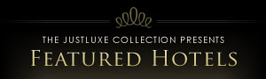 The JustLuxe Collection presents Featured Luxury Hotels