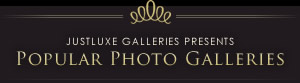 JustLuxe Galleries presents Popular Photo Galleries