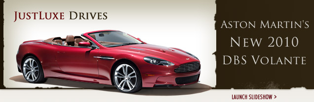JustLuxe Drives Aston Martin's New 2010 DBS Volante
