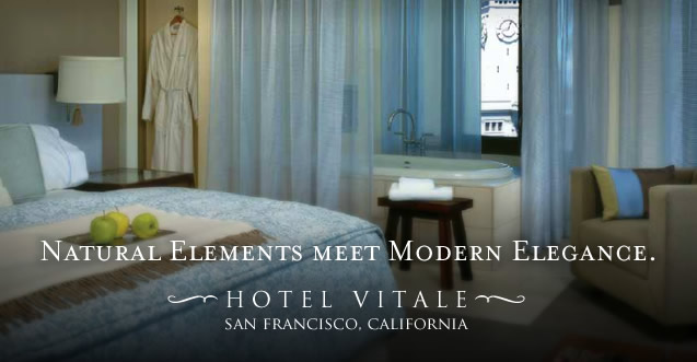 Natural Elements meet Modern Elegance at Hotel Vitale in San Francisco, California
