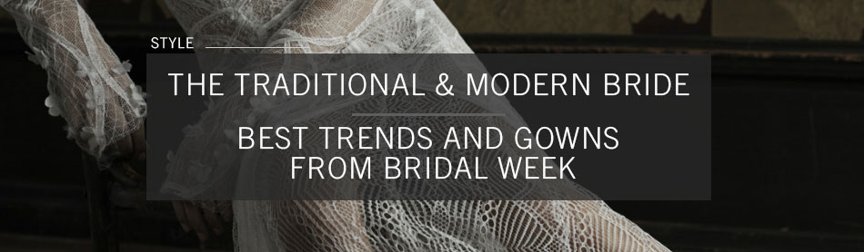 The Best Trends and Gowns from Bridal Week for the Traditional & Modern Bride