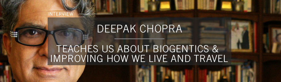 The Doctor Is In: Deepak Chopra Talks About His MGM Grand & Delos Partnership, Biogenetic Research and His Plans to Improve the Quality of Life