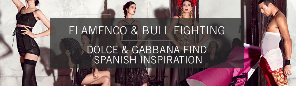 Dolce & Gabbana Takes Fashion to Spain With Flamenco Dancing and Bullfighters