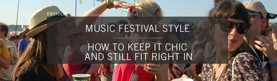 How To Dress In Style For This Season's Music Festivals And Still Have A Good Time