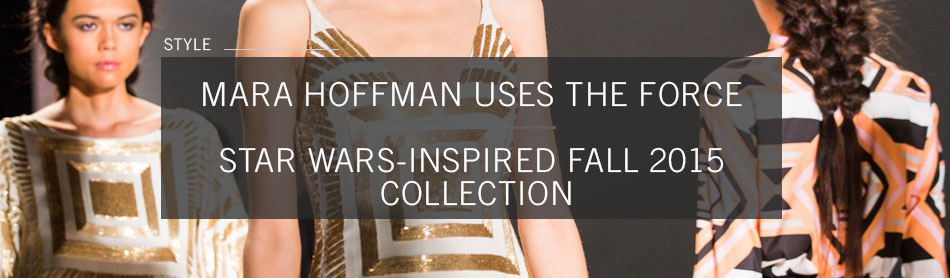 Mara Hoffman Uses the Force for Star Wars-Inspired Fall 2015 Collection