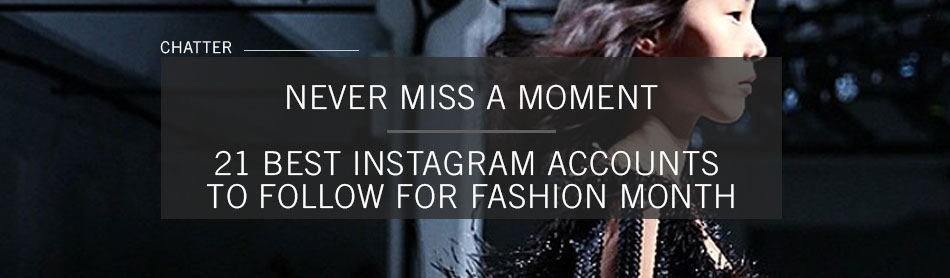 Never Miss a Moment: Here are the 21 Best Instagram Accounts to Follow for Fashion Month