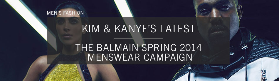 Kim & Kanye Land Their Own Balmain Spring 2014 Menswear Campaign