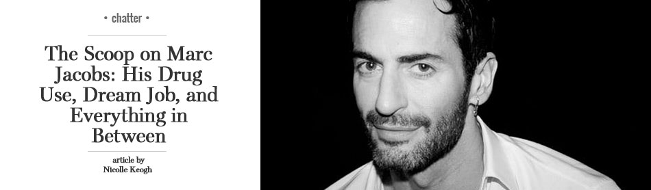 The Scoop on Marc Jacobs: His Drug Use, Dream Job, and Everything in Between