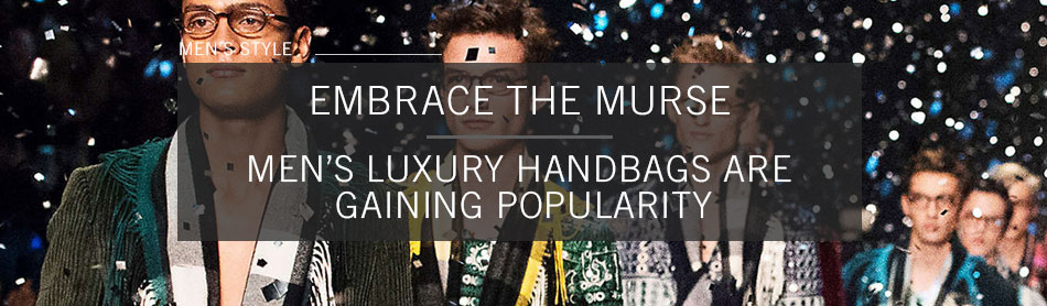 Embrace the Murse: Men's Handbag Sales Now Make Up One-Fifth of the Luxury Accessories Market