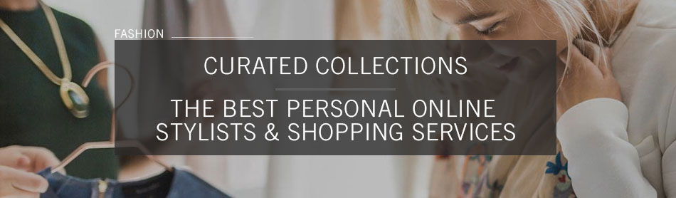 Curated Collections: Our Picks for the Best Personal Online Stylists & Shopping Services