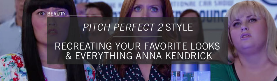 Pitch Perfect 2's Hair Department Head Talks Louisiana Summer, Recreating Your Favorite Bella Looks and Everything Anna Kendrick