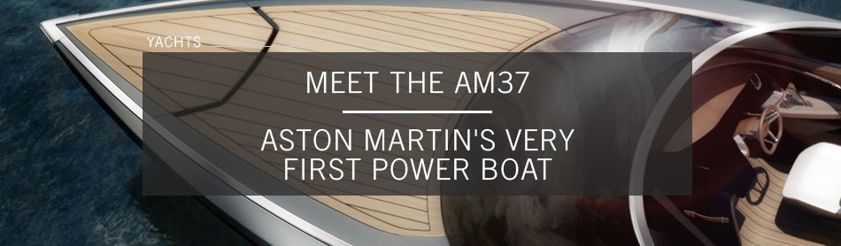 Pay Attention, Because Aston Martin's Very First Power Boat is Here