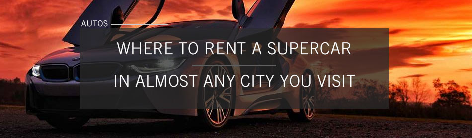 5 Companies That Will Rent You a Supercar in Almost Any City