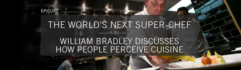 Award-Winning Culinary Master Chef William Bradley On Changing How People Perceive Cuisine