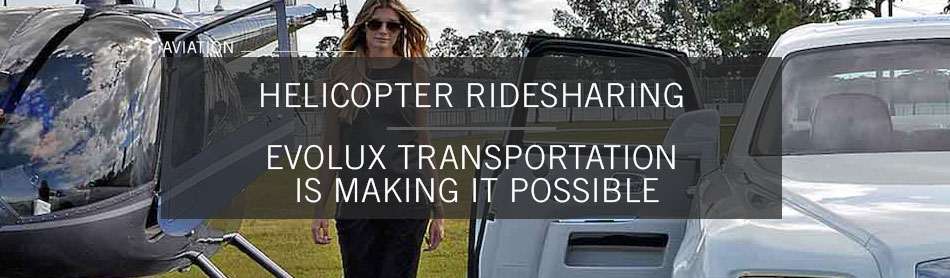 EvoLux is Making Ridesharing in Helicopters Super Convenient