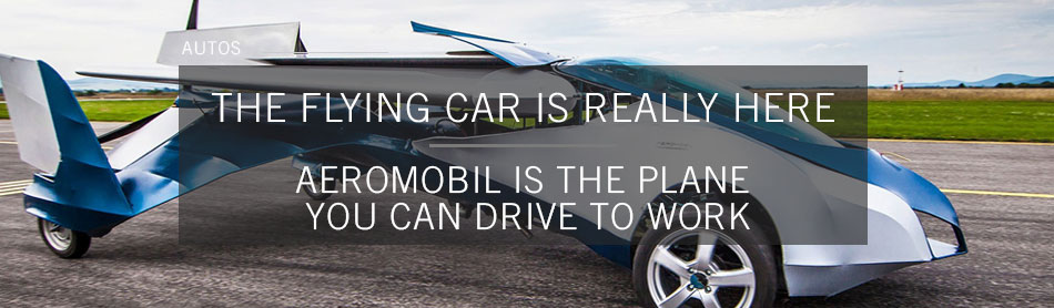 Bird? Plane? No, It's A Flying Car: AeroMobil is the Plane You Can Drive to Work