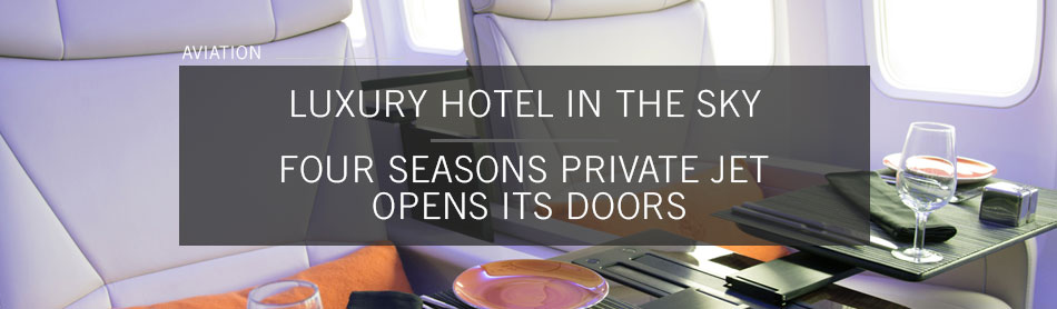 A High-Flying Luxury Hotel in the Sky? Four Seasons Private Jet Opens its Doors