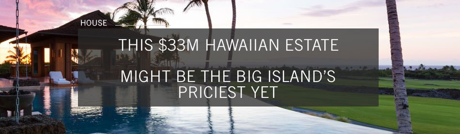 Is This Sprawling $33M Hawaiian Estate the Most Expensive Big Island Has Seen?