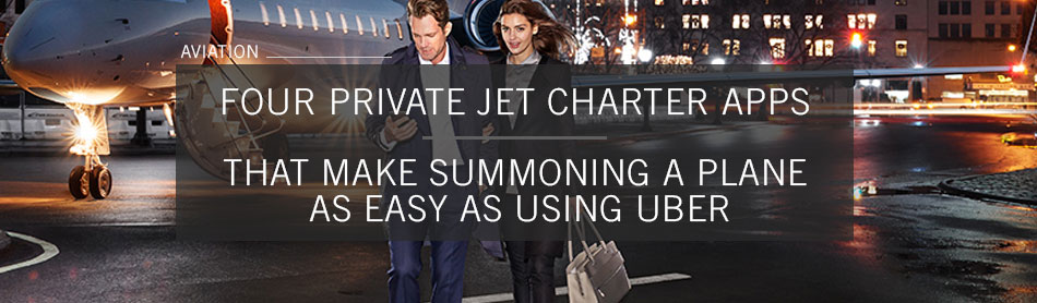 These Four Private Jet Charter Apps Make Summoning a Plane As Easy as Using Uber