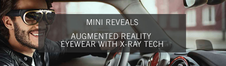 MINI Reveals Augmented Reality Eyewear with X-Ray Tech