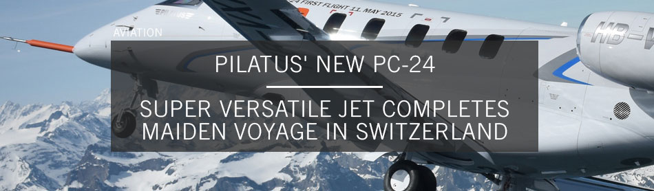 Pilatus' New PC-24 Super Versatile Jet Gets a Round of Applause After Maiden Voyage in Switzerland