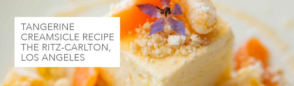 The Tangerine Creamsicle Recipe Fit for The Ritz-Carlton, Los Angeles WP24 Restaurant