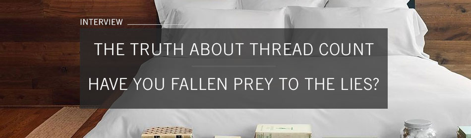 Here's Why Everything You Thought You Knew About Thread Count is a Lie