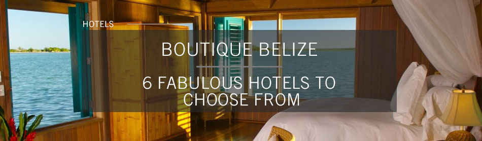 A More Exclusive Belize: 6 of the Best Boutique Hotels in the Country