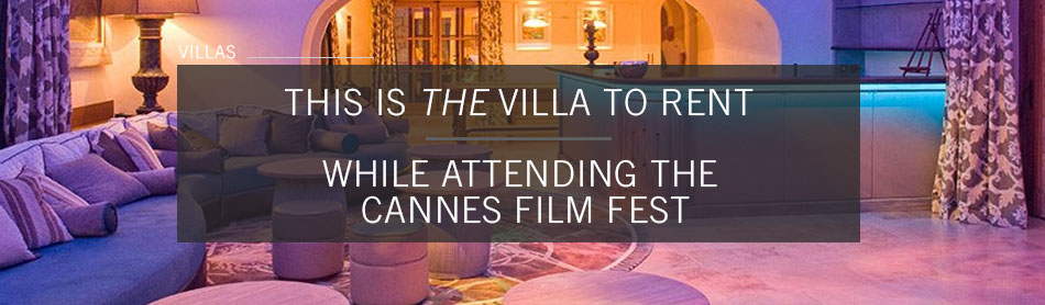 The Villa You're Going to Want to Rent While Attending the Cannes Film Fest