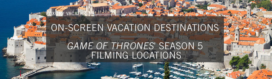 We Pull Back the Curtain on Game of Thrones' Season 5 Filming Locations