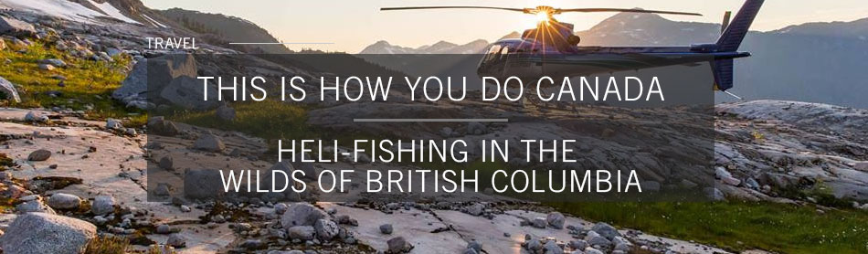 Go Heli-Fishing in the Middle of the Great Bear Rainforest in British Columbia
