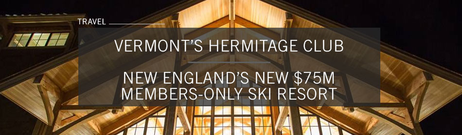 Meet the $75 Million Members-Only Hermitage Club in Vermont