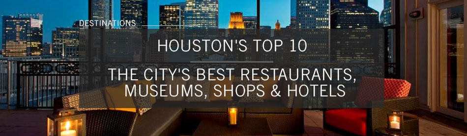 Houston's Top 10: The City's Best Restaurants, Museums, Shops & Hotels