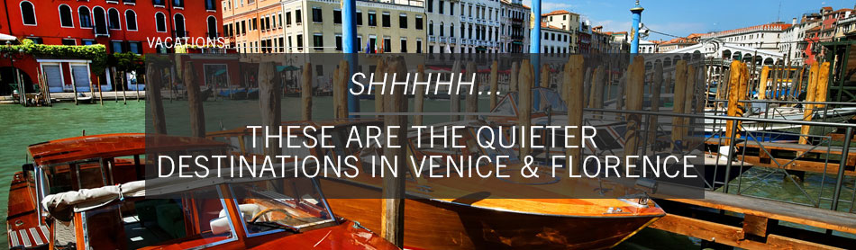 Shhhhh...These Are the Quieter Destinations in Venice & Florence to Avoid the Crowds
