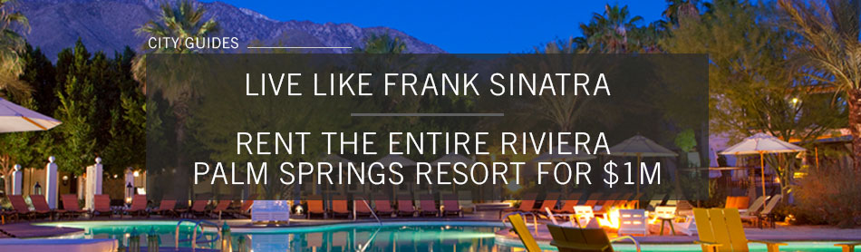 Rent the Entire Riviera Palm Springs Resort for $1M and Live Like Frank Sinatra