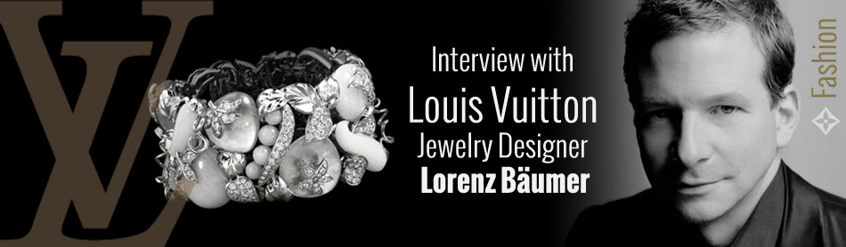Interview with Louis Vuitton Jewelry Designer Lorenz Bäumer