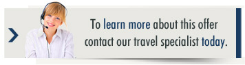 To learn more about this offer contact our travel specialist today