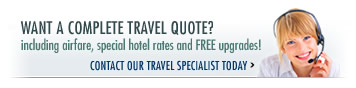 Want a complete Travel Quote including airfare, special hotel rates and FREE upgrades? Contact our 